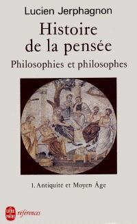 Histoire de la pensée. Volume 1, Antiquité et Moyen Age