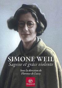 Simone Weil : sagesse et grâce violente