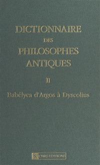 Dictionnaire des philosophes antiques. Volume 2, Babelyca d'Argos à Dyscolius
