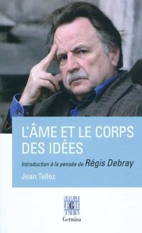 L'âme et le corps des idées : introduction à la pensée de Régis Debray