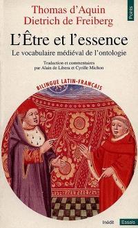 L'être et l'essence, le vocabulaire médiéval de l'ontologie : deux traités De ente et essentia de Thomas d'Aquin et Dietrich de Freiberg