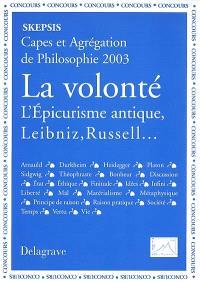 La volonté : l'épicurisme antique, Leibniz, Russell... : Capes et agrégation de philosophie 2003
