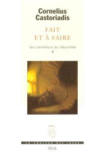 Les carrefours du labyrinthe. Volume 5, Fait et à faire