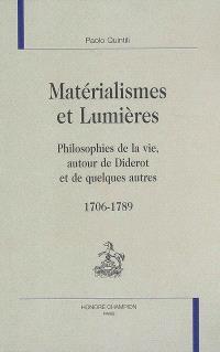 Matérialismes et Lumières : philosophies de la vie, autour de Diderot et de quelques autres, 1706-1789