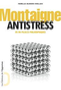 Montaigne antistress : en 99 pilules philosophiques
