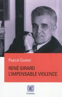 René Girard, l'impensable violence