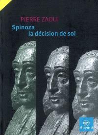 Spinoza : la décision de soi
