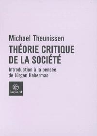 Théorie critique de la société : introduction à la pensée de Jürgen Habermas