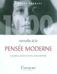 1.000 merveilles de la pensée moderne : maximes, méditations, philosophie