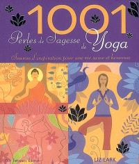 1.001 perles de sagesse de yoga : sources d'inspiration pour une vie saine et heureuse