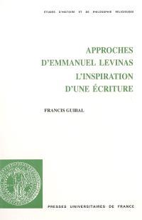 Approches d'Emmanuel Levinas : l'inspiration d'une écriture
