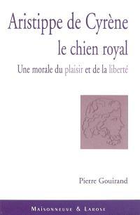 Aristippe de Cyrène, le chien royal : une morale du plaisir et de la liberté