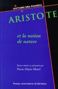 Aristote et la notion de nature : enjeux épistémologiques et pratiques : sept études sur Aristote