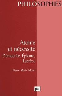 Atome et nécessité : Démocrite, Epicure, Lucrèce