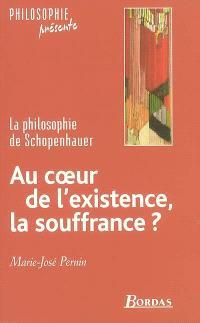 Au coeur de l'existence, la souffrance ? : la philosophie de Schopenhauer
