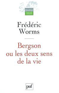 Bergson ou Les deux sens de la vie : étude inédite
