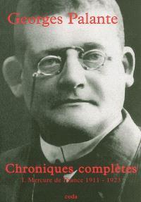 Chroniques complètes. Volume 1, Le Mercure de France, 1911-1923