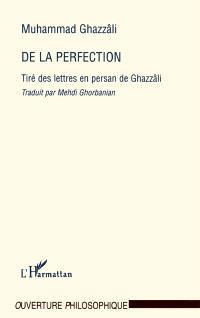 De la perfection : tiré des lettres en persan de Ghazzâli