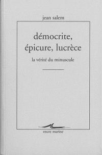Démocrite, Epicure, Lucrèce : la vérité du minuscule