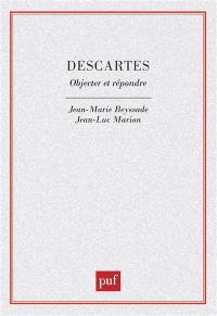 Descartes : objecter et répondre