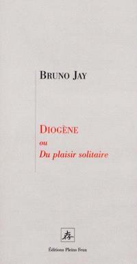 Diogène ou Du plaisir solitaire