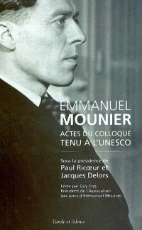 Emmanuel Mounier, l'actualité d'un grand témoin : actes du colloque tenu à l'Unesco, Paris, 5-6 octobre 2000. Volume 1