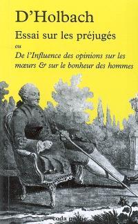 Essai sur les préjugés ou De l'influence des opinions sur les moeurs & sur le bonheur des hommes