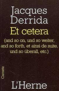 Et cetera... : (and so on, und so weiter, and so forth, et ainsi de suite, und so überall, etc.)
