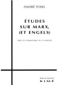 Etudes sur Marx et Engels : vers un communisme de la finitude