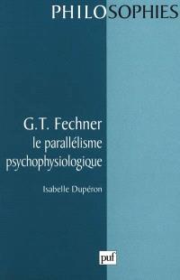 G.T. Fechner : le parallélisme psychophysiologique