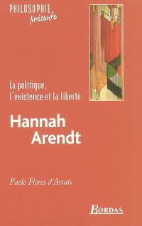 Hannah Arendt : la politique, l'existence et la liberté