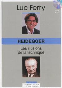 Heidegger : les illusions de la technique