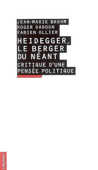 Heidegger, le berger du néant : critique d'une pensée politique