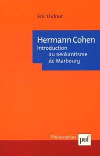 Hermann Cohen : introduction au néokantisme de Marbourg