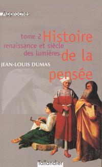Histoire de la pensée. Volume 2, Renaissance et siècle des Lumières