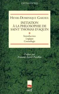 Initiation à la philosophie de saint Thomas d'Aquin. Volume 1, Introduction, logique, cosmologie