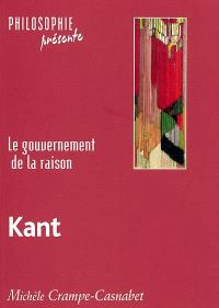 Kant : le gouvernement de la raison
