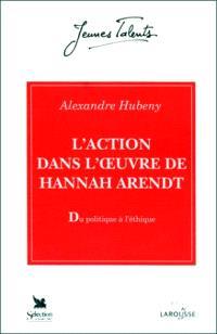 L'Action dans l'oeuvre de Hannah Arendt : du politique à l'éthique