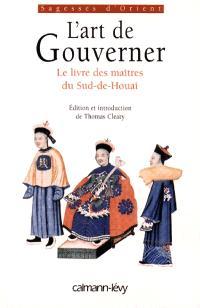 L'art de gouverner : le livre des sages du Sud-de-Houai