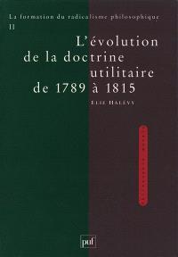 La formation du radicalisme philosophique. Volume 2, L'évolution de la doctrine utilitaire de 1789 à 1815