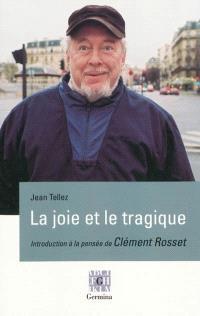 La joie et le tragique : introduction à la pensée de Clément Rosset