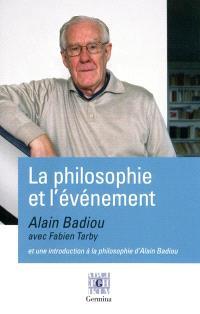 La philosophie et l'événement : entretiens : suivis d'une courte introduction à la philosophie d'Alain Badiou