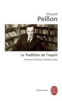 La tradition de l'esprit : itinéraire de Maurice Merleau-Ponty