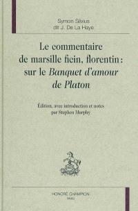Le commentaire de Marsile Ficin, Florentin, sur le Banquet d'amour de Platon