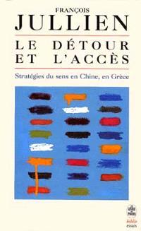 Le détour et l'accès : stratégies du sens en Chine, en Grèce