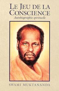 Le jeu de la conscience : autobiographie spirituelle