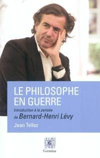 Le philosophe en guerre : introduction à la pensée de Bernard-Henri Lévy