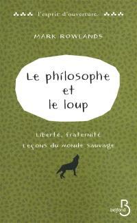 Le philosophe et le loup : liberté, fraternité, leçons du monde sauvage