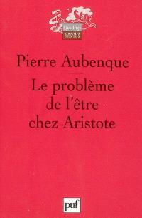 Le problème de l'être chez Aristote : essai sur la problématique aristotélicienne