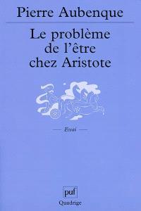 Le problème de l'être chez Aristote : essai sur la problèmatique aristotélicienne